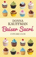 baiser sucré,cupcake club,donna kauffman,milady,collection central park