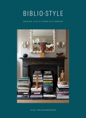 biblio style, bibliostyle, nina freudenberger, books about books, how we live at home with books, bibliothèques personnelles