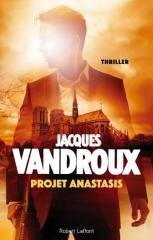 jacques vandroux, projet anastasis, robert laffont, complot mondial, thriller
