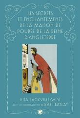 Les secrets et enchantements de la Maison de poupée de la reine d'Angleterre, vita sackville-west, auteur anglais, Kate baylay, conte pour enfant, grasset jeunesse