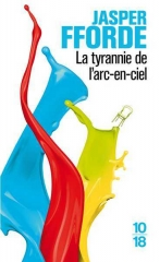 jasper fforde,la tyrannie de l'arc-en-ciel,thursday next,l'affaire jane eyre,10 18