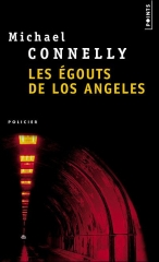 harry bosch, saga harry bosch, thriller, Michael Connelly, les égouts de Los Angeles