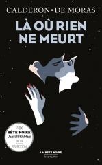 là où rien ne meurt, polar français, la bête noire, Robert laffont, Franck Calderon, Hervé de moras