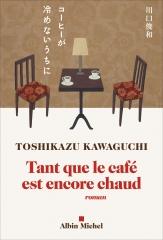 tant que le café est encore chaud, Toshikazu Kawaguchi, Albin Michel, littérature japonaise, funiculi funicula