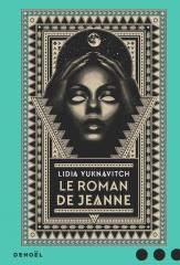 le roman de jeanne, jeanne d'arc, dystopie, fin du monde, denoël, Lidia Yuknavitch