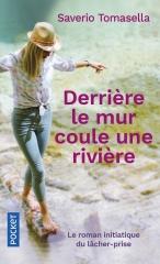 derrière le mur coule une rivière, lâcher prise, saverio tomasella, roman initiatique, psychologie, bien-être